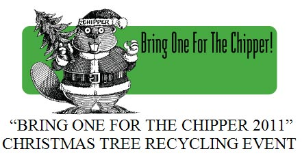 """CHRISTMAS TREE RECYCLING EVENT - """"BRING ONE FOR THE CHIPPER 2011"""""""