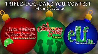 Triple-Dog-Dare You Contest - Win Tickets to Three Holiday Productions
